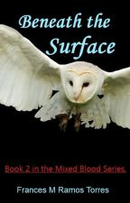 Beneath the Surface (SEQUEL To Mixed Blood) by FrancesRamos1