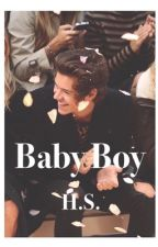 Baby Boy || H.S. Romance [On Hold] by harryyourstyles