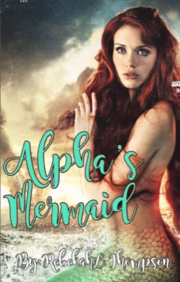 Alpha's Mermaid (COMPLETED)