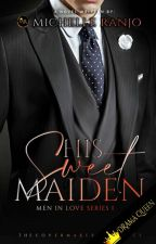 His Sweet Maiden: Men In Love #1 by MicxRanjo