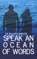 Speak an Ocean of Words by The_BeautifulMonster