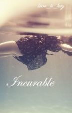 Incurable by love_is_key