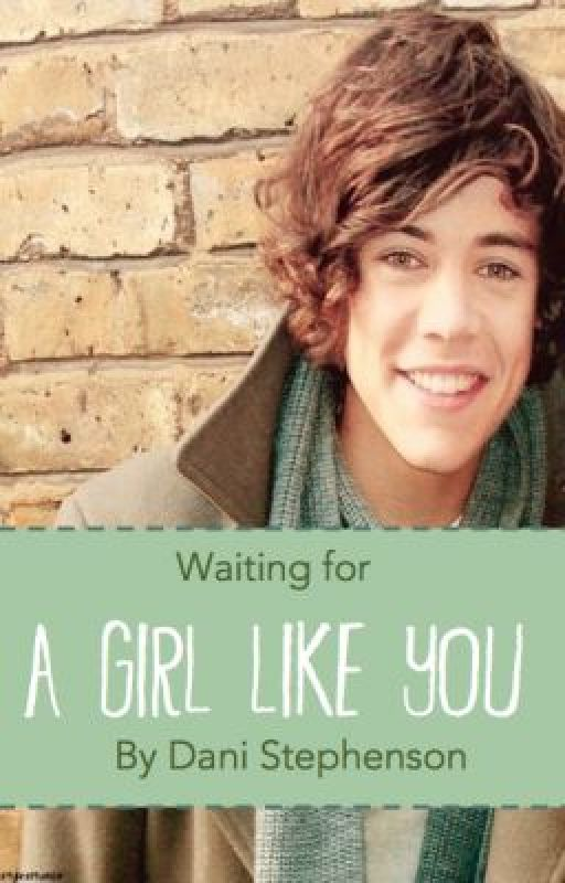 Waiting For a Girl Like You (A Harry Styles fan-fiction) by Dani_Time