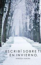 Escribí sobre ti en invierno. by anamarcela_
