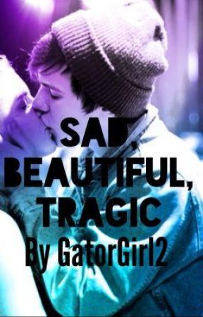 Sad, Beautiful, Tragic. by gatorgirl2