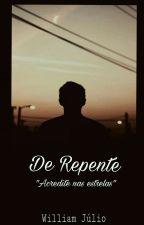 De repente (Romance gay). *EM REVISÃO*. #Wattys2017 by totristePONTOcom