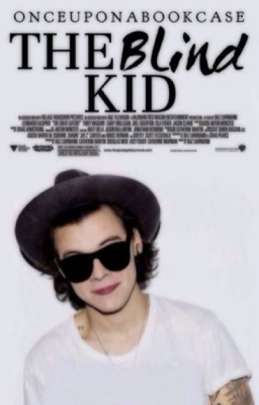 The Blind Kid ➝ h.s *Currently editing