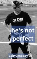 He's Not Perfect {Hayes Grier Fanfic} by baby2ksbaby