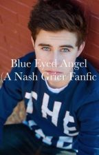 Blue Eyed Angel (A Nash Grier Fan Fiction) by chelseagrierr