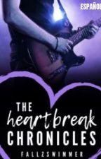 The Heartbreak Chronicles. [Español] by SophIrwin94