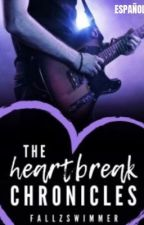 The Heartbreak Chronicles. [Español] by SophIrwin94