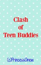 Clash of Teen Buddies by PrincessOnew