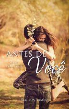 Antes de você (Livro 3) by autorarearaujo