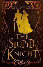 The Stupid Knight by EmpressofPandas