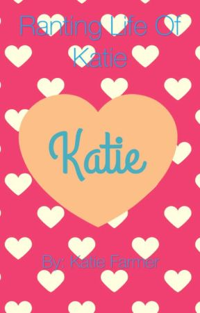 Ranting Life of Katie by KatteryROXXER