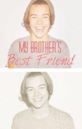 My Brother's Best Friend (Harry Styles/One Direction Fan Fic)