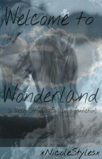 Welcome to Wonderland (A Wesley Stromberg/Emblem 3 fanfiction)