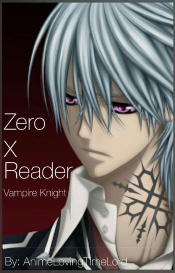 Vampire Knight, Zero x reader.(Going To Be Edited For A Second Time, Very Soon.)