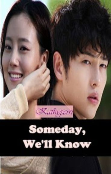 Someday, We'll Know. (Completed)