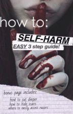 How To Self-Harm by I_Am_Unbroken