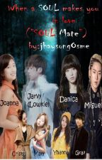 "When a Soul Makes you in love !               (""Soul Mate"") by jhaysong0sme"
