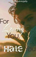 For Loving You, I Hate You. by kimmyummyjelly