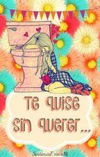 Te Quise Sin Querer... by SintaxisError