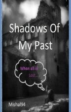 Shadows Of my past (COMPLETED- Short Story) by mishal94