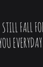 i still fall for you everyday by shrlhdyt