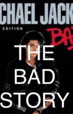 THE BAD STORY by moonwalkerfame
