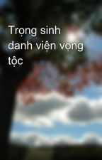 Trọng sinh danh viện vọng tộc by KhangNinh