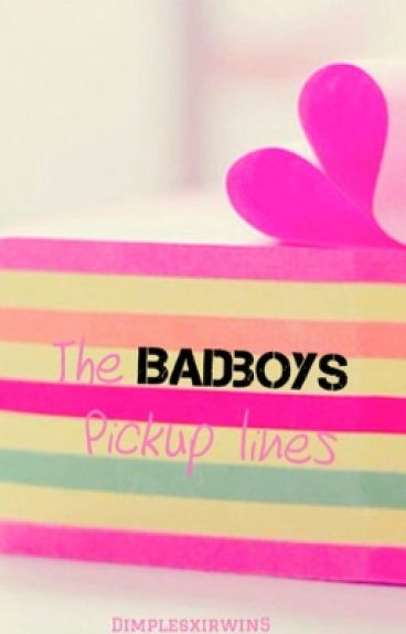 The badboys pickup lines