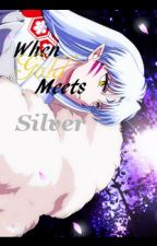 When Gold meets Silver (A Inuyasha fanfiction) by Delilinna