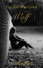 The Girl Who Cried Wolf by 1GirlOnFire1