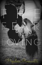 The Fear in Loving. [ON HOLD] by Hopeless_Romantik