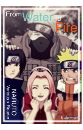 From Water to Fire | Naruto Various × Female!Reader by saigeyissweg