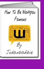 How To Be Wattpad Famous by Jodaxbahbie