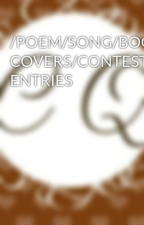 /POEM/SONG/BOOK COVERS/CONTEST ENTRIES by _Chocolate_Queen_