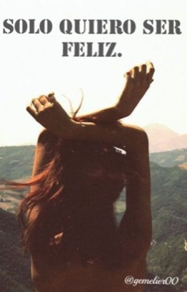 Solo quiero ser feliz. {Gemeliers}