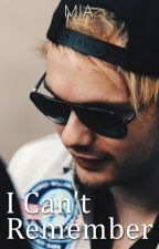 I Can't Remember • Michael Clifford {AU} by lovesickriot