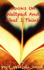 Books on Wattpad and What I Think by prof_calc_da_nerd