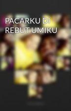 PACARKU DI REBUT UMIKU by laffithy