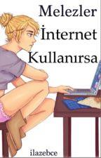 Melezler İnternet Kullanırsa by ilazebce