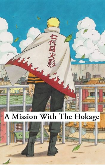 A Mission With The Hokage ( A Naruto Fanfic) - Siegrain