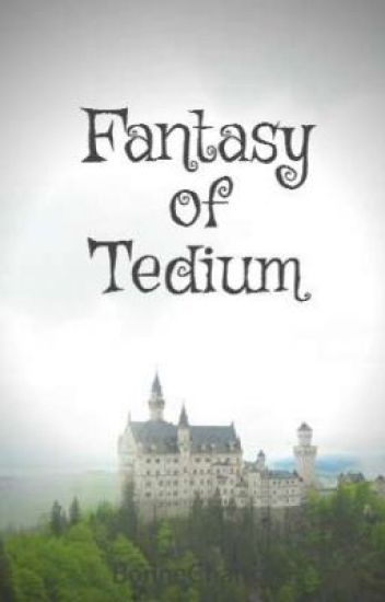 Fantasy of Tedium