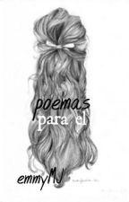 Poemas para Él.. by emmyMJ