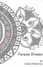 Parquet Dreams  by ragishandilya