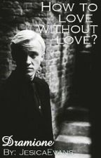 Dramione - How to love without love? by JesicaEvans