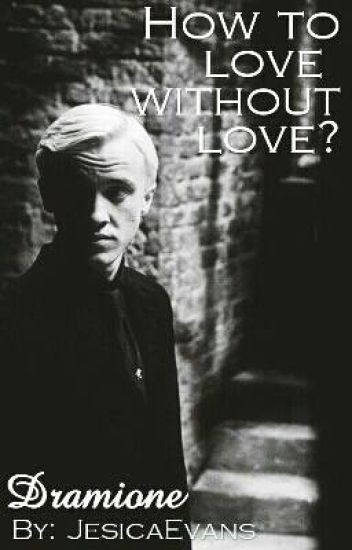 Dramione - How to love without love?