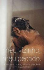 Meu vizinho, Meu pecado. by Bia1D69